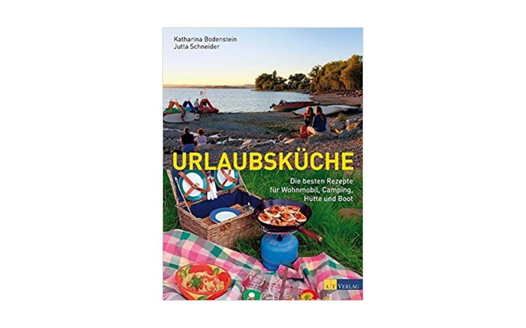 Camping Rezepte Urlaubsküche: Die besten Rezepte für Wohnmobil, Camping, Hütte und Boot